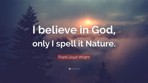 """A wireless device can deliver a message through the wilderness. Frank Lloyd Wright Quote: """"I believe in God, only I spell it Nature."""" (25 wallpapers) - Quotefancy"""