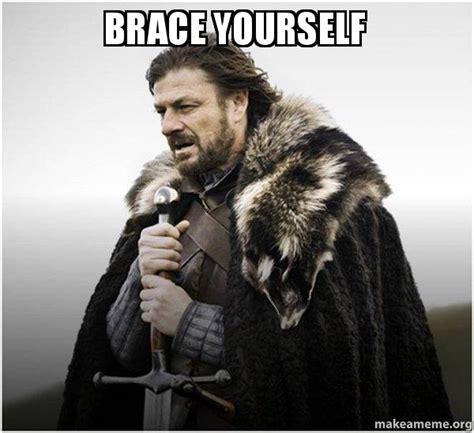 Brace Yourselves Meme - brace yourself brace yourself game of thrones meme make a meme
