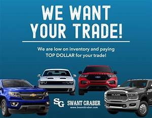 We Want Your Trade  - Swant Graber Motors