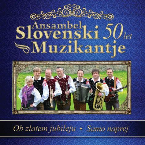 Ansambel Slovenski Muzikantje - Ob Zlatem Jubileju - Samo ...
