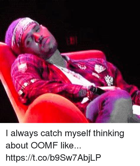 Oomf Meme - i always catch myself thinking about oomf like httpstcob9sw7abjlp oomf meme on sizzle