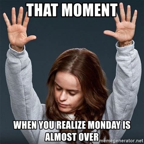 Twat Meme - that moment when you realize monday is almost over pennsatucky meme generator