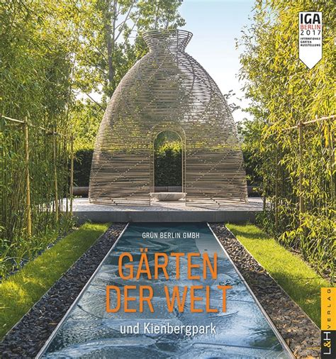 Gärten Der Welt Preise by Gr 252 N Berlin Gmbh Hrsg G 228 Rten Der Welt Und Kienbergpark