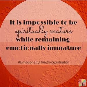 You Can't Be Spiritually Mature and Emotionally Immature ...