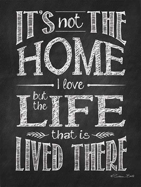 It's Not the Home I Love but the Life that is Lived There