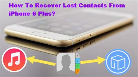 how to recover contacts on iphone how to recover lost contacts from iphone 6 plus