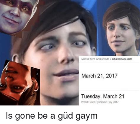 Mass Effect Andromeda Memes - mass effect andromeda i initial release date march 21 2017 tuesday march 21 world down syndrome