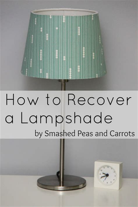 recover  lampshade tutorial smashed peas carrots