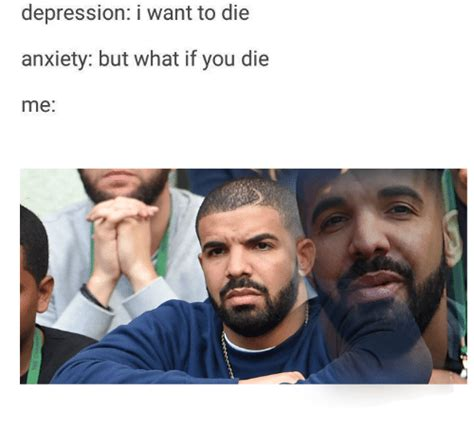 I Want To Die Memes - depression i want to die anxiety but what if you die me anxiety meme on sizzle