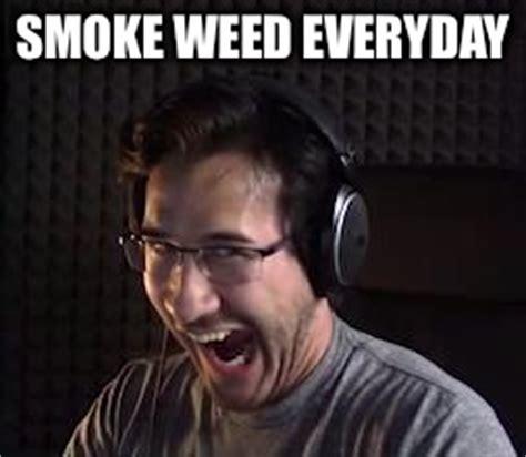 Smoke Weed Everyday Meme - image tagged in markiplier fnafuckboys imgflip