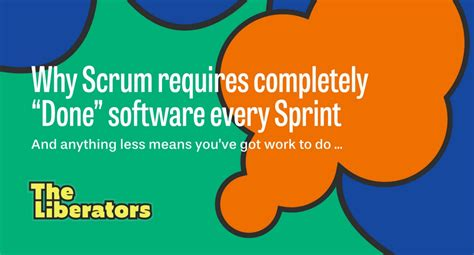 Why Scrum Requires Completely Done Software Every Sprint