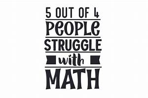 5 Out Of 4 People Struggle With Math  Svg Cut File  By