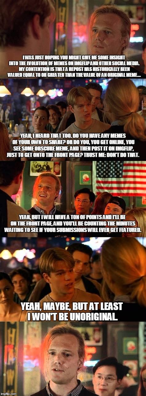 Good Meme Sites - a good will hunting parody on the pro reposts v anti reposts dialogue on this site keep in