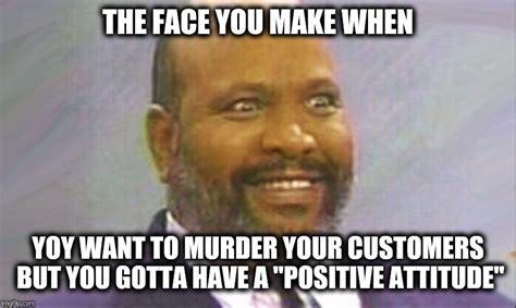 Attitude Meme - image tagged in work attitude imgflip