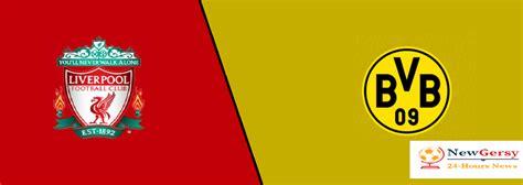 Liverpool vs Dortmund LIVE stream, TV channel info and UK ...