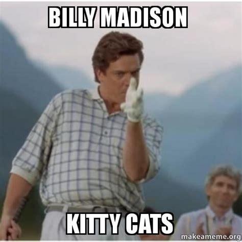 Madison Meme - billy madison kitty cats make a meme