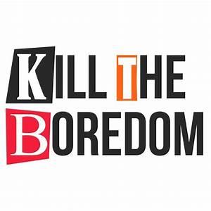 kill boredom Gallery