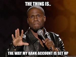My Bank Account - Funny Kevin Hart Meme   lol!   Pinterest ...