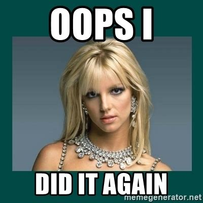 Britney Meme - oops i did it again britney spears meme generator