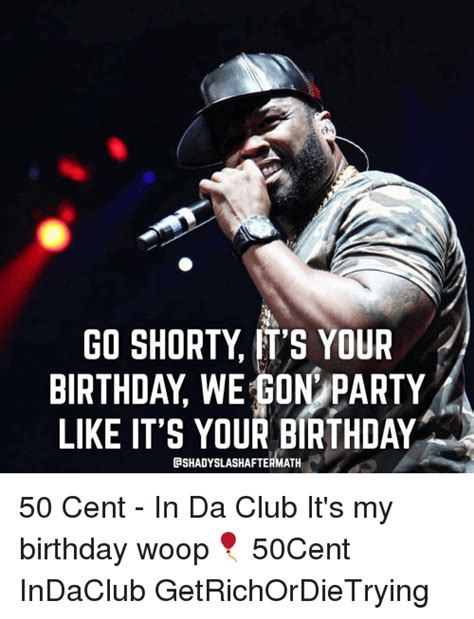 50 Cent Birthday Meme - 50 cent its your birthday listen to 50 cent and like it s your birthday poster go shorty its
