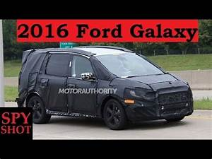 Ford Galaxy 2016 : 2016 ford galaxy spy shot youtube ~ Medecine-chirurgie-esthetiques.com Avis de Voitures