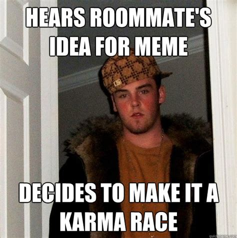 Housemate Meme - hears roommate s idea for meme decides to make it a karma race misc quickmeme