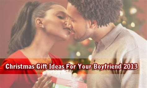 christmas gift ideas for your boyfriend 2013