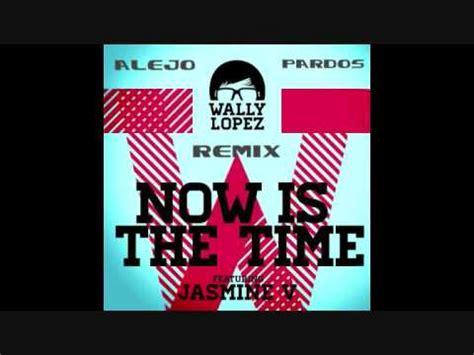 Wally Lopez Feat Jasmine V  Now Is The Time (alejo Pardos