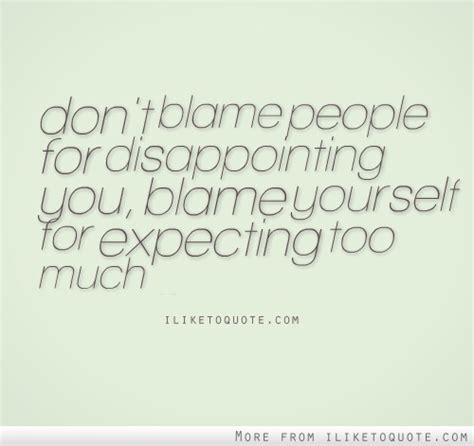 dont blame people  disappointing  blame
