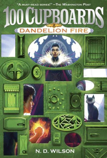100 Cupboards Book 2 by Dandelion 100 Cupboards Series 2 By N D Wilson
