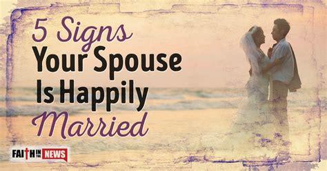 signs your spouse is 5 signs your spouse is happily married faith in the news