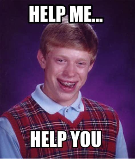 Help Me Help You Meme - meme creator help me help you meme generator at memecreator org