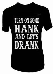 TURN ON SOME HANK AND LET'S DRANK T-SHIRT – Trailsclothing.com