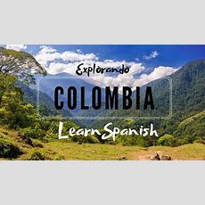 Colombian Travel  Learn Spanish From Colombia (questions