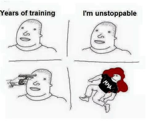 Unstoppable Meme - years of training i m unstoppable train meme on sizzle