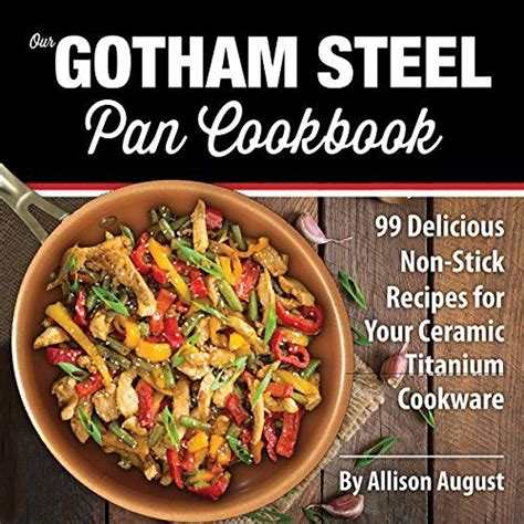 gotham steel pan cookbook  delicious  stick recipes   ceramic titanium cookware