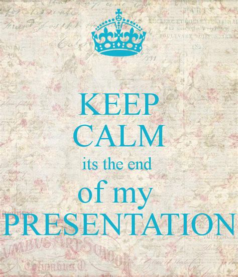 keep calm its the end of my presentation poster anas