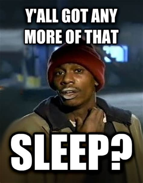 Y All Got Any More Sleep Livememe Dave Chappelle Y All Got Any More