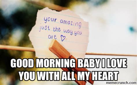 Good Morning Love Meme - good morning baby i love you with all my heart