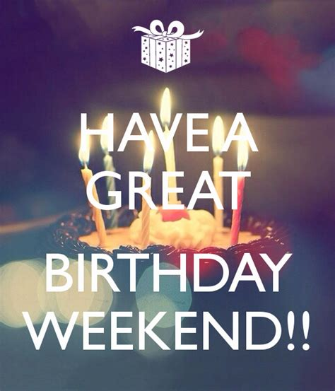 Have a Great Birthday Weekend