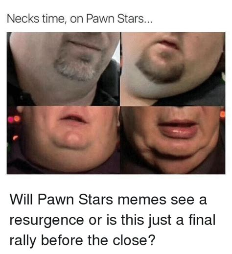 Pawn Stars Rick Meme - necks time on pawn stars will pawn stars memes see a resurgence or is this just a final rally
