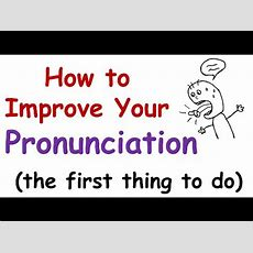 How To Improve Your English Pronunciation (the First Thing You Must Do) Youtube