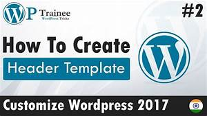 customize wordpress 2017 2 how to create a header With how to make a template in wordpress