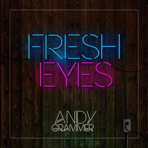 Fresh Eyes By Andy Grammer Mp3 Download Artistxitecom