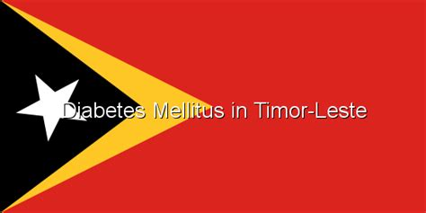 Diabetes Mellitus In Timor Leste