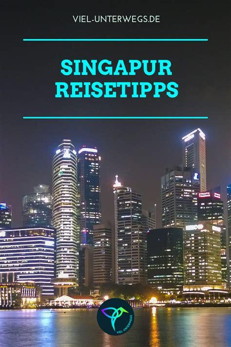 highlights in singapur meine tipps f 252 r das quot asien 2 0 quot singapur reise die besten reisetipps