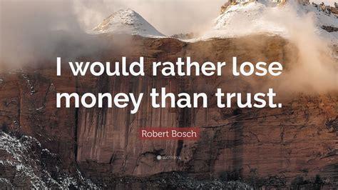 robert bosch quote    lose money  trust