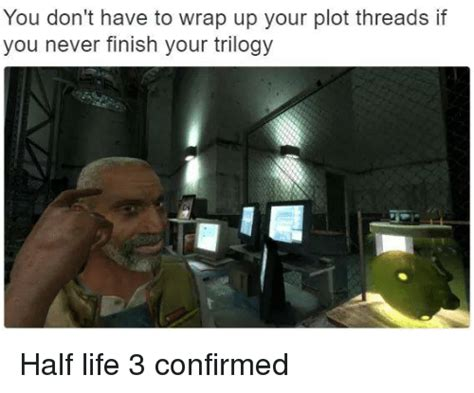 Half Life Memes - 25 best memes about half life 3 confirmer half life 3 confirmer memes