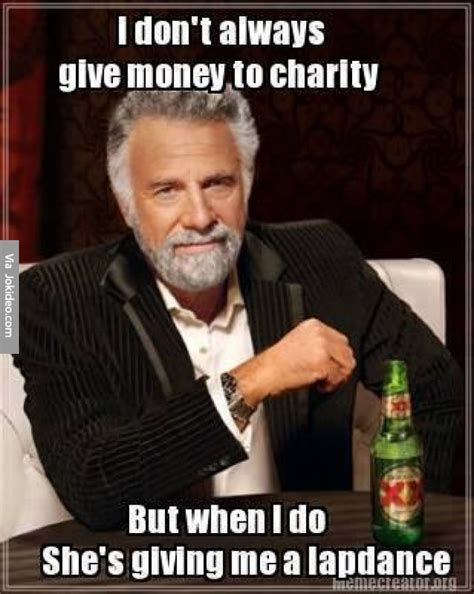 Charity Meme - i dont always give money to charity meme
