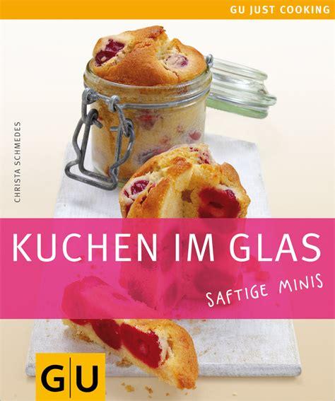 kuchen im glas kuchen im glas kochgut